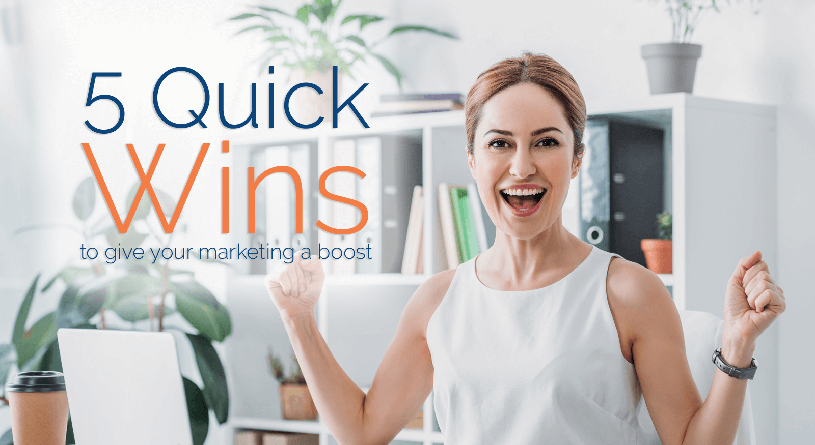 5 quick wins to give marketing a boost