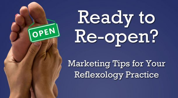 Re-Opening Marketing Tips for your Reflexology Practice
