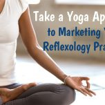 Take a Yoga Approach to Marketing Your Reflexology Practice