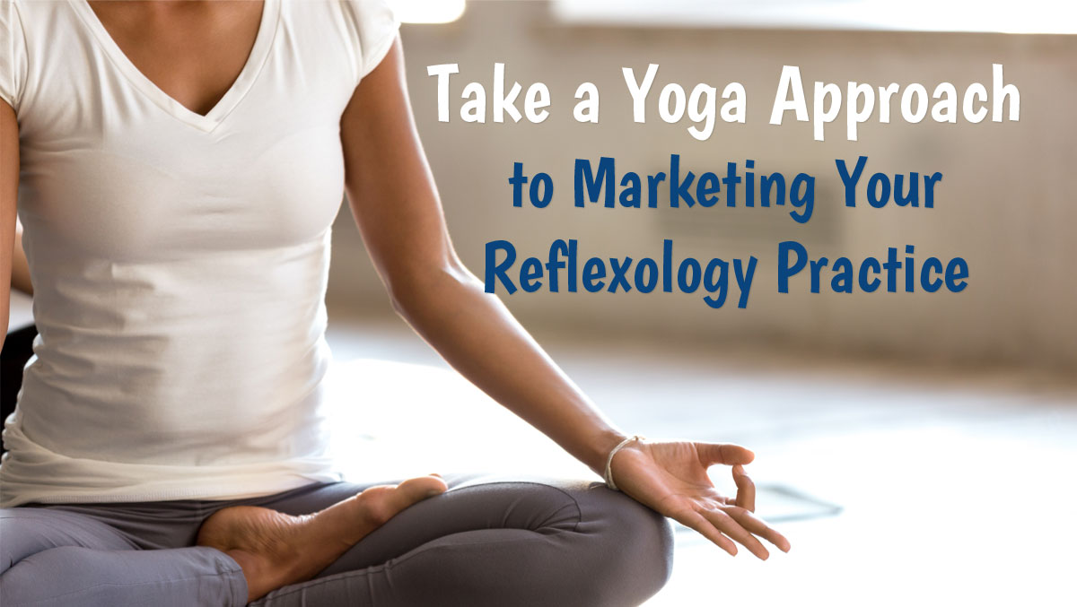 yoga approach to marketing for reflexologists