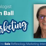 Karen Ball Talks Reflexology Marketing: Soul to Sole Interview