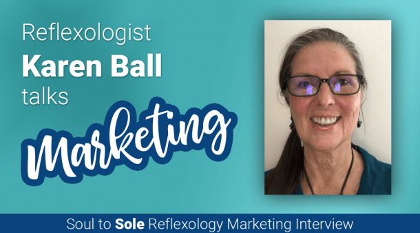 Karen Ball Talks Reflexology Marketing: Soul to Sole Interview