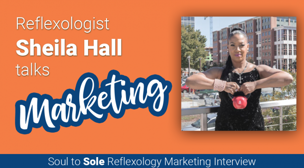 Sheila Hall Talks Reflexology Marketing: Soul to Sole Interview