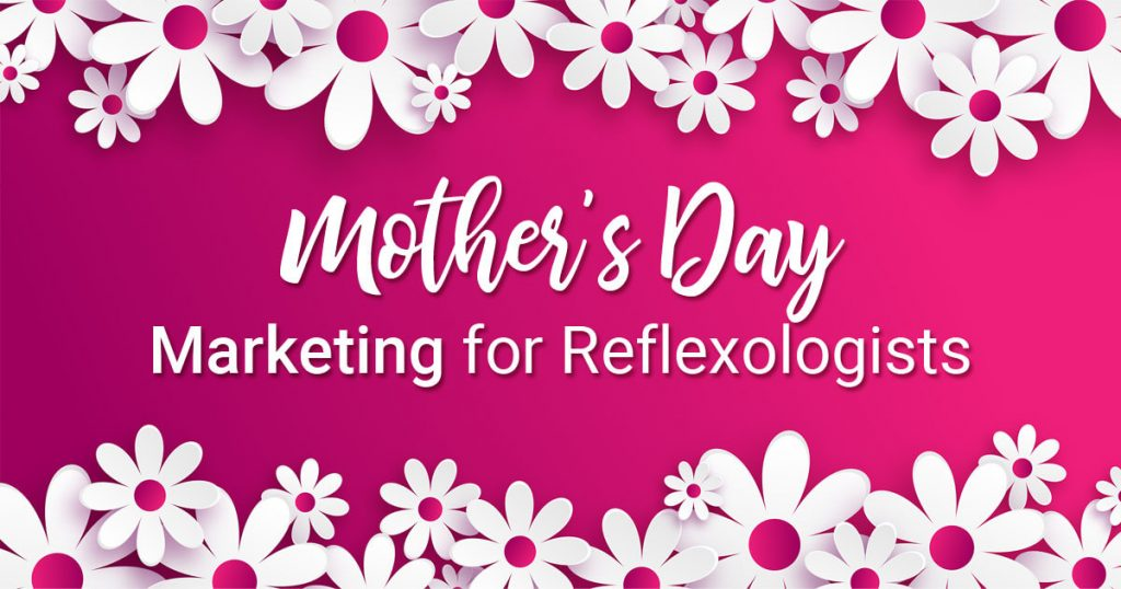 mothers day marketing for reflexologists