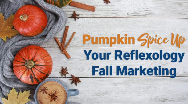 Marketing Tips to Pumpkin Spice Up Your Reflexology Promotions