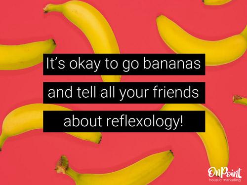 go bananas tell a friend about reflexology