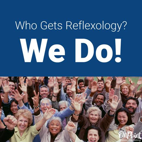 Who gets reflexology? We do!